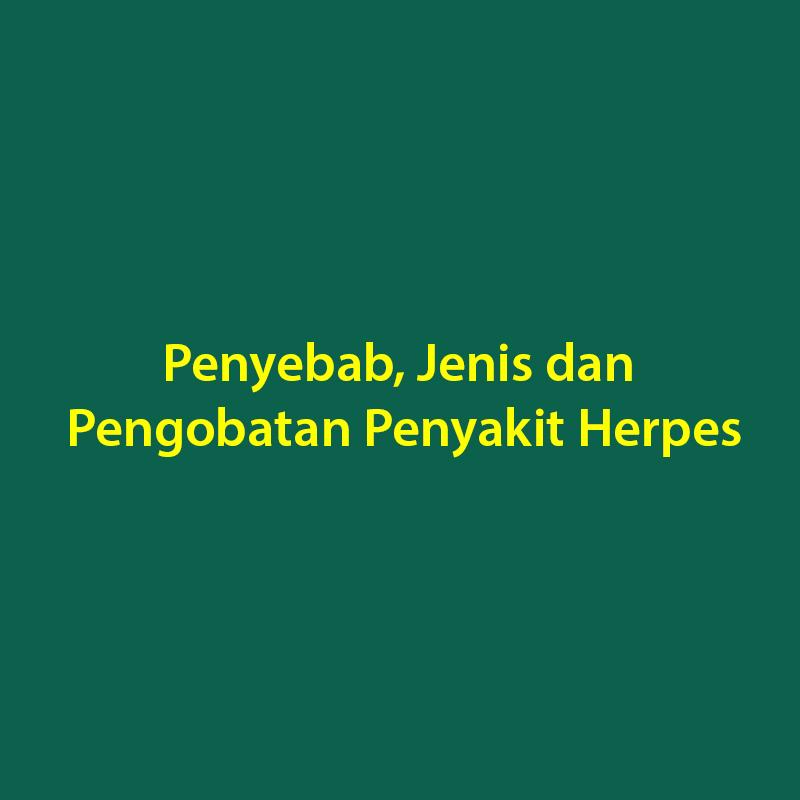 Penyebab Jenis Dan Pengobatan Penyakit Herpes Klinik Pulowatu Sisma Medikal